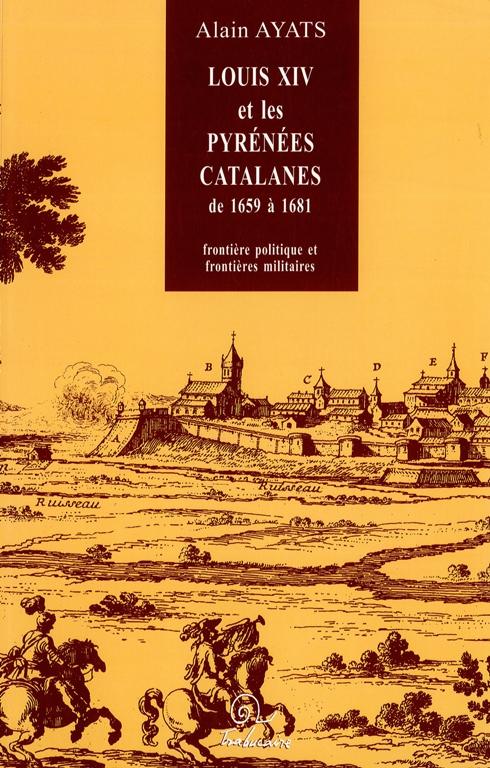 Louis XIV et les Pyrénées catalanes de 1659 à 1681: frontière politique et frontières militaires