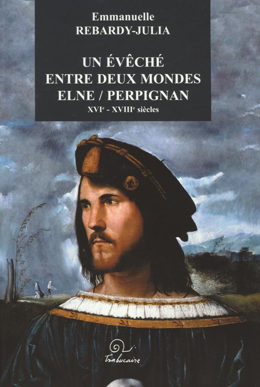 Un évêché entre deux mondes : Elne/Perpignan (XVIe-XVIIIe siècles
